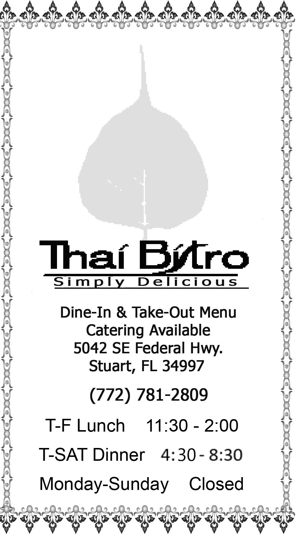 Menu front page with Logo, address & hours  Address 5042 SE Federal Highway, Stuart, FL  Hours Tuesday through thursday Lunch 11:30am - 2:30pm  Tuesday through Saturday dinner 4:30 pm - 9:30 pm Sunday dinner 4:30 pm - 9:00pm Monday = closed